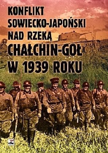Okładka książki Konflikt sowiecko - japoński nad rzeką Chałchin - Goł w 1939 roku