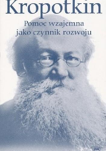 Okładka książki Pomoc wzajemna jako czynnik rozwoju oraz inne pisma