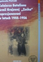 """Żołnierze Batalionu Armii Krajowej """"Zośka"""" represjonowani w latach 1944-1956"""