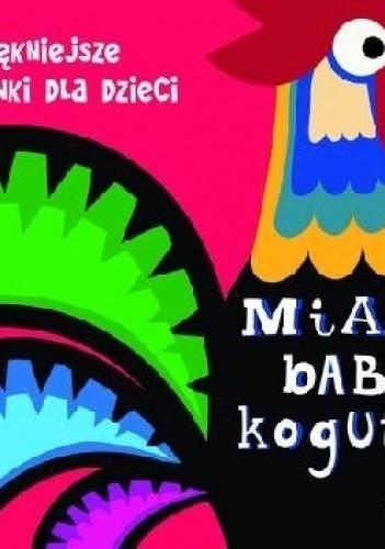 Okładka książki Miała baba koguta... Najpiękniejsze piosenki dla dzieci