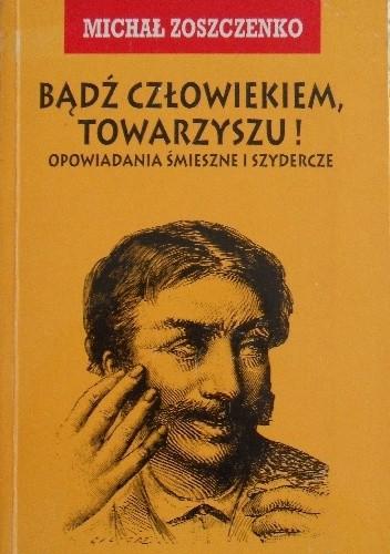Okładka książki Bądź człowiekiem, towarzyszu!