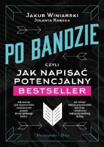 Okładka książki Po bandzie, czyli jak napisać potencjalny bestseller