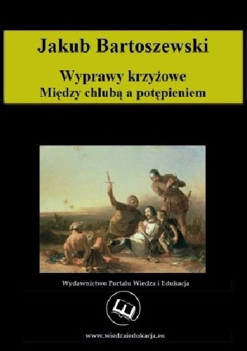 Okładka książki Wyprawy krzyżowe. Między chlubą a potępieniem