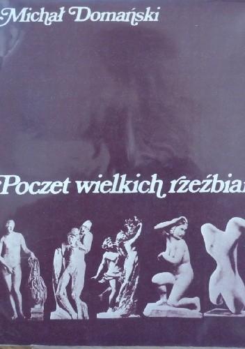 Okładka książki Poczet wielkich rzeźbiarzy