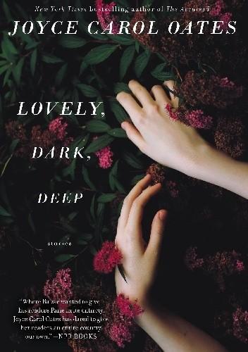 Okładka książki Lovely, Dark, Deep: Stories