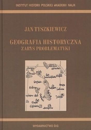 Okładka książki Geografia historyczna. Zarys problematyki