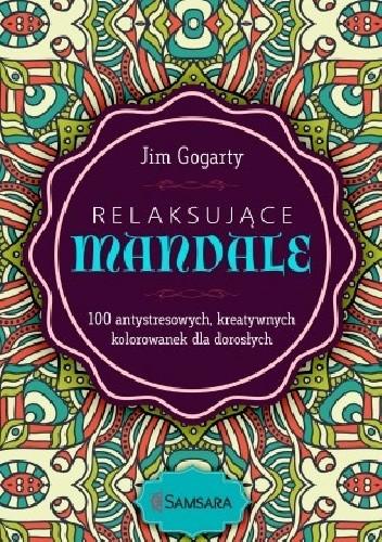 Okładka książki Relaksujące mandale. 100 antystresowych, rozwijających kreatywność kolorowanek