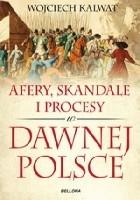 Afery, skandale i procesy w dawnej Polsce