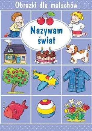 Okładka książki Nazywam świat. Obrazki dla maluchów