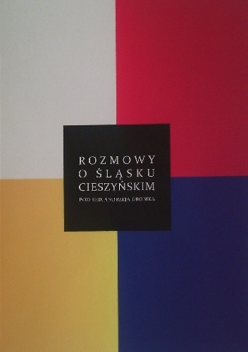Okładka książki Rozmowy o Śląsku Cieszyńskim