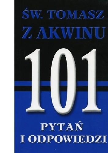Okładka książki Św. Tomasz z Akwinu. 101 pytań i odpowiedzi