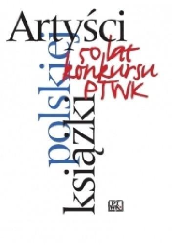 Okładka książki Artyści polskiej książki: 50 lat konkursu Polskiego Towarzystwa Wydawców Książek