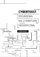 Cybertekst. Spojrzenia na literaturę ergodyczną