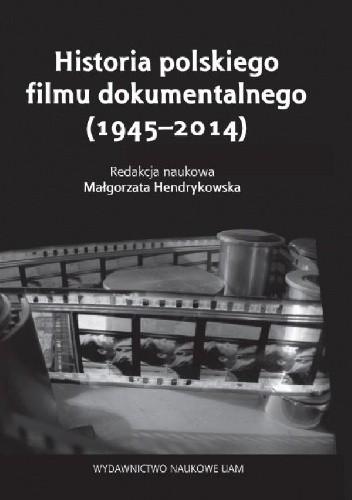 Okładka książki Historia polskiego filmu dokumentalnego (1945-2014)