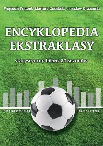 Okładka książki Encyklopedia ekstraklasy. Statystyczny bilans 80 sezonów