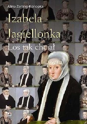 Okładka książki Izabela Jagiellonka. Los tak chciał