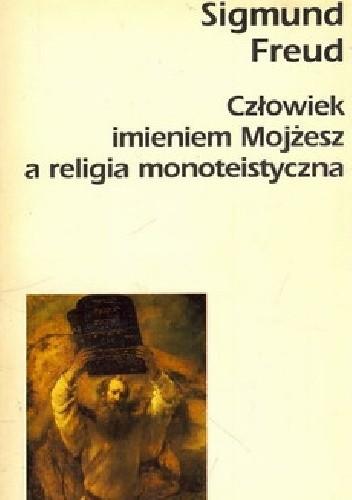 Okładka książki Człowiek imieniem Mojżesz a religia monoteistyczna