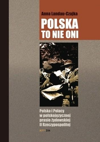 Okładka książki Polska to nie oni. Polska i Polacy w polskojęzycznej prasie żydowskiej II Rzeczypospolitej