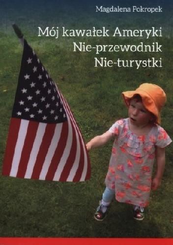 Okładka książki Mój kawałek Ameryki. Nie-przewodnik Nie-turystyki