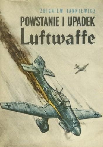 Okładka książki Powstanie i upadek Luftwaffe