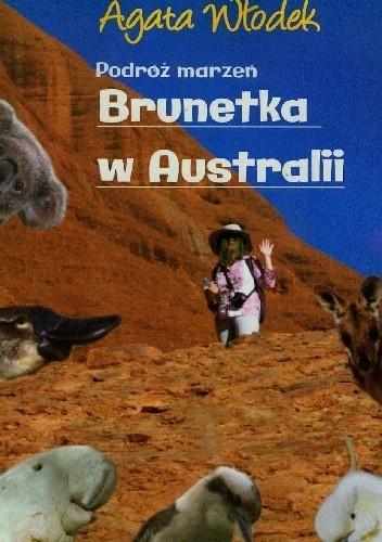 Okładka książki Podróż marzeń. Brunetka w Australii