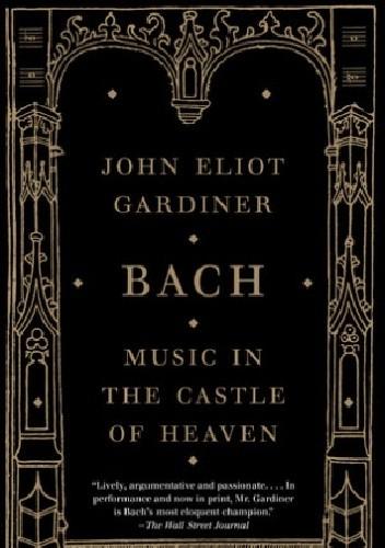 Okładka książki Bach: Music in the Castle of Heaven