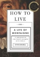 How To Live, Or A Life Of Montaigne