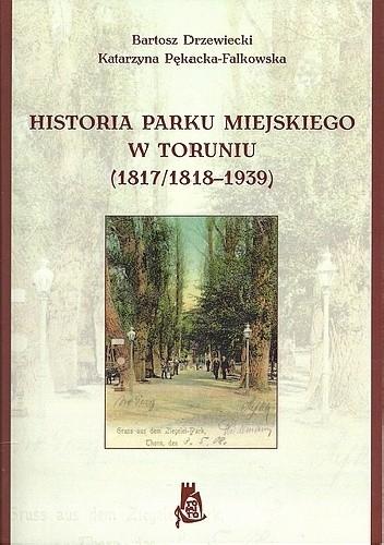 Okładka książki Historia Parku Miejskiego w Toruniu (1817/1818-1939)