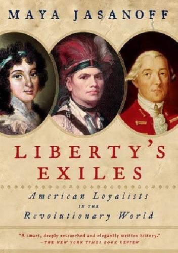 Okładka książki Liberty's Exiles: American Loyalists in the Revolutionary War