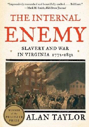 Okładka książki The Internal Enemy: Slavery and War in Virginia, 1772-1832