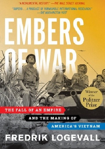 Okładka książki Embers of War: The Fall of an Empire and the Making of America's Vietnam