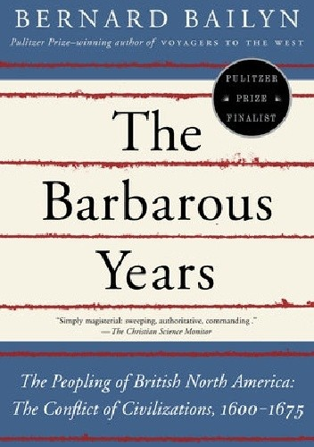 Okładka książki The Barbarous Years: The Peopling of British North America: The Conflict of Civilizations, 1600-1675