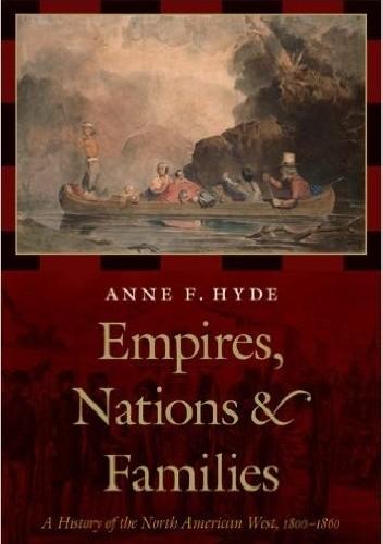 Okładka książki Empires, Nations & Families: A History of the North American West, 1800-1860
