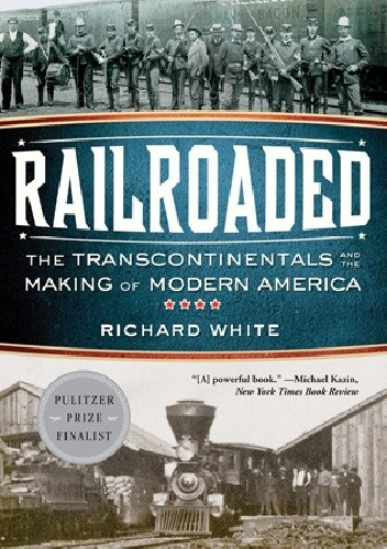 Okładka książki Railroaded: The Transcontinentals and the Making of Modern America