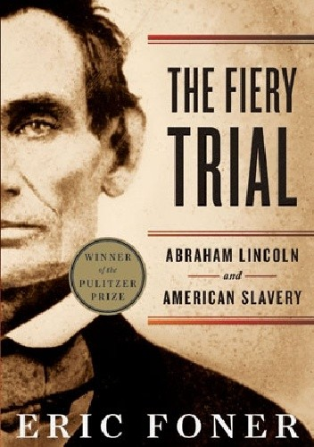 Okładka książki The Fiery Trial: Abraham Lincoln and American Slavery