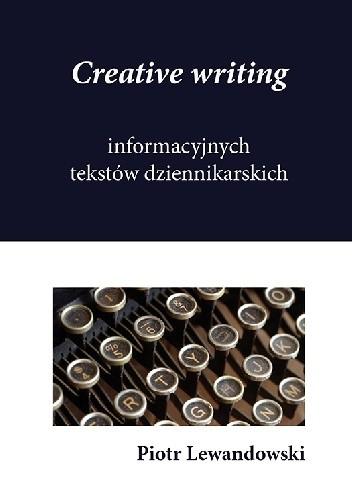 Okładka książki Creative writing informacyjnych tekstów dziennikarskich