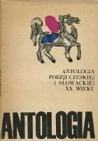 Antologia poezji czeskiej i słowackiej XX wieku