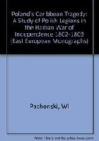 Poland's Caribbean tragedy : a study of Polish Legions in the Haitian war of independence, 1802-1803