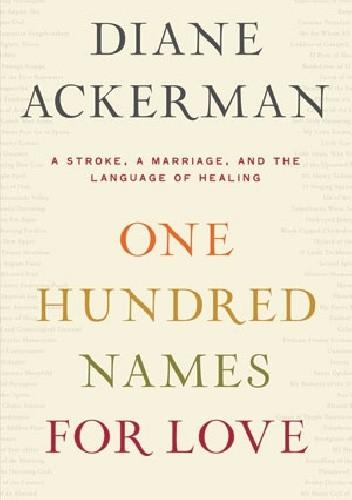 Okładka książki One Hundred Names For Love: A Stroke, a Marriage, and the Language of Healing