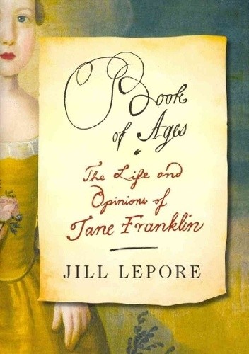 Okładka książki Book of Ages: The Life and Opinions of Jane Franklin