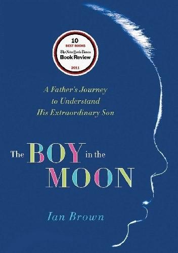 Okładka książki The Boy in the Moon. A Father's Journey to Understand His Extraordinary Son