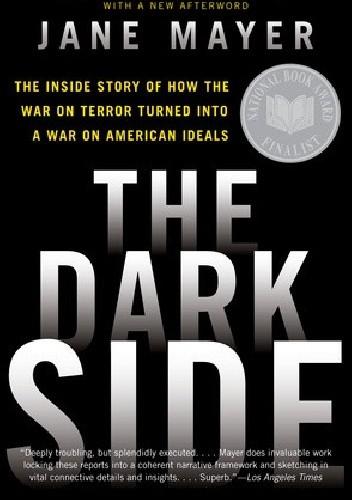 Okładka książki The Dark Side. The Inside Story of How the War on Terror Turned into a War on American Ideals