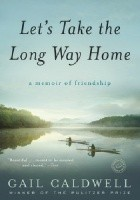 Let's Take the Long Way Home. A Memoir of Friendship