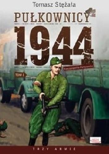 Okładka książki Pułkownicy 1944. Tom 1. Rzeczpospolita partyzancka