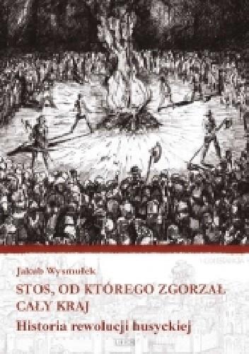 Okładka książki Stos, od którego zgorzał cały kraj. Historia rewolucji husyckiej