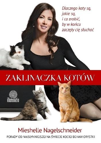 Okładka książki Zaklinaczka kotów. Dlaczego koty są, jakie są, i co zrobić, by w końcu zaczęły cię słuchać