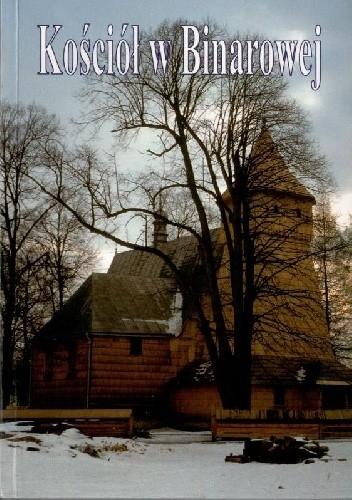 Okładka książki Drewniany kościół pw. św. Michała Archanioła w Binarowej
