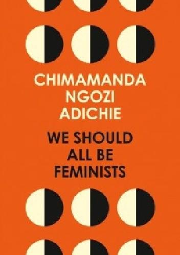 Okładka książki We Should All Be Feminists