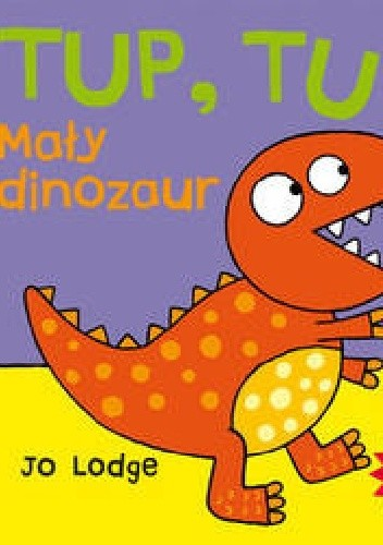 Okładka książki Tup, tup! Mały dinozaur. Przesuń-baw się-pociągnij