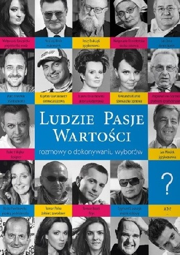Okładka książki Ludzie Pasje Wartości - rozmowy o dokonywaniu wyborów